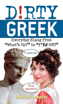 "Dirty Greek : Everyday Slang from ""What's Up?"" to ""F*%# Off!"", Paperback / softback Book"