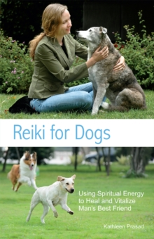 Reiki for Dogs : Using Spiritual Energy to Heal and Vitalize Man's Best Friend, Paperback / softback Book