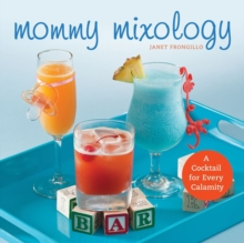 Mommy Mixology : A Cocktail for Every Calamity, Paperback Book