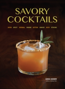 Savory Cocktails : Sour Spicy Herbal Umami Bitter Smoky Rich Strong, Paperback / softback Book