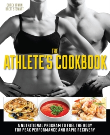 The Athlete's Cookbook : A Nutritional Program to Fuel the Body for Peak Performance and Rapid Recovery, Paperback Book