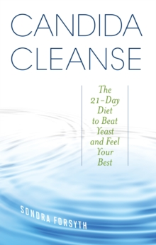 Candida Cleanse : The 21-Day Diet to Beat Yeast and Feel Your Best, Paperback / softback Book