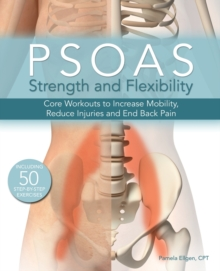 Psoas Strength and Flexibility : Core Workouts to Increase Mobility, Reduce Injuries and End Back Pain, Paperback / softback Book