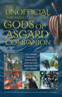 The Unofficial Magnus Chase and the Gods of Asgard Companion : The Norse Heroes, Monsters and Myths Behind the Hit Series, Paperback / softback Book