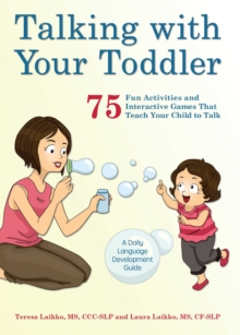 Talking with Your Toddler : 75 Fun Activities and Interactive Games that Teach Your Child to Talk, EPUB eBook