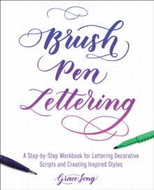 Brush Pen Lettering : A Step-by-Step Workbook for Learning Decorative Scripts and Creating Inspired Styles, EPUB eBook