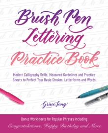 Brush Pen Lettering Practice Book : Modern Calligraphy Drills, Measured Guidelines and Practice Sheets to Perfect Your Basic Strokes, Letterforms and Words, Paperback / softback Book