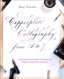 Copperplate Calligraphy from A to Z : A Step-by-Step Workbook for Mastering Elegant, Pointed-Pen Lettering, EPUB eBook