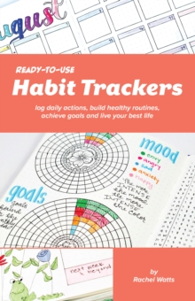 Ready-to-Use Habit Trackers : Log Daily Actions, Build Healthy Routines, Achieve Goals and Live Your Best Life, Paperback / softback Book