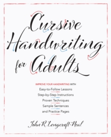 Cursive Handwriting For Adults : Easy-to-Follow Lessons, Step-by-Step Instructions, Proven Techniques, Sample Sentences and Practice Pages to Improve Your Handwriting, Paperback / softback Book