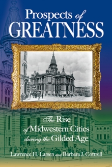 Prospects of Greatness : The Rise of Midwestern Cities During the Gilded Age, Paperback / softback Book