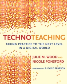 TechnoTeaching : Taking Practice to the Next Level in a Digital World, Paperback / softback Book