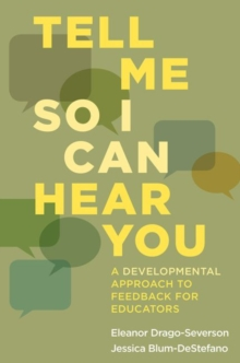 Tell Me So I Can Hear You : A Developmental Approach to Feedback for Educators, Paperback Book