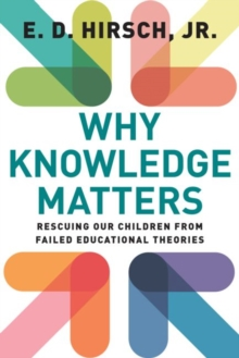 Why Knowledge Matters : Rescuing Our Children from Failed Educational Theories, Paperback Book
