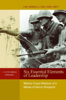Six Essential Elements of Leadership : Marine Corps Wisdom from a Medal of Honor Recipient, Hardback Book