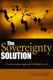 The Sovereignty Solution : A Common Sense Approach to Global Security, Hardback Book