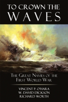 To Crown the Waves : The Great Navies of the First World War, Hardback Book