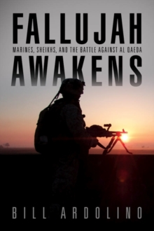 Fallujah Awakens : Marines, Sheiks and the Battle Against al Qaeda, Hardback Book