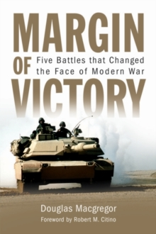 Margin of Victory : Five Battles that Changed the Face of Modern War, Hardback Book