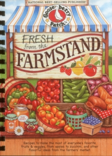 Fresh from the Farmstand : Recipes to Make the Most of Everyone's Favorite Fruits & Veggies from Apples to Zucchini, and Other Fresh Picked Farmers' Market Treats, Hardback Book