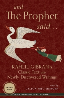 And the Prophet Said : Kahlil Gibran's Classic Text with Newly Discovered Writings, EPUB eBook