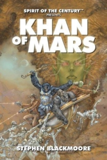 Spirit of the Century Presents: Khan of Mars, Paperback Book