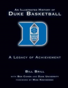 An Illustrated History of Duke Basketball : A Legacy of Achievement, Hardback Book