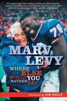Marv Levy : Where Else Would You Rather Be?, Paperback / softback Book