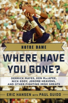 Notre Dame : Where Have You Gone? Derrick Mayes, Ken MacAfee, Nick Eddy, Jerome Heavens, and Other Fighting Irish Greats, Hardback Book