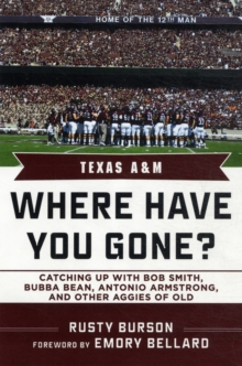 Texas A & M : Where Have You Gone? Catching Up with Bubba Bean, Antonio Armstrong, and Other Aggies of Old, Hardback Book