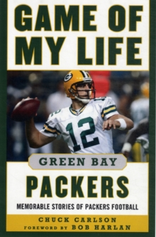 Game of My Life Green Bay Packers : Memorable Stories of Packers Football, Hardback Book