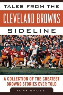 Tales from the Cleveland Browns Sideline : A Collection of the Greatest Browns Stories Ever Told, Hardback Book