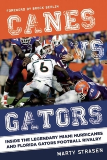 Canes vs. Gators : Inside the Legendary Miami Hurricanes and Florida Gators Football Rivalry, Hardback Book