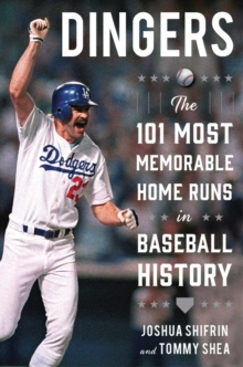 Dingers : The 101 Most Memorable Home Runs in Baseball History, Hardback Book
