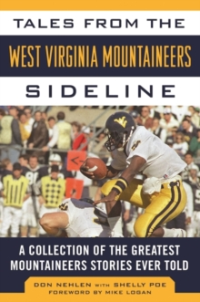 Tales from the West Virginia Mountaineers Sideline : A Collection of the Greatest Mountaineers Stories Ever Told, Hardback Book
