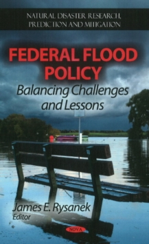 Federal Flood Policy : Balancing Challenges & Lessons, Hardback Book