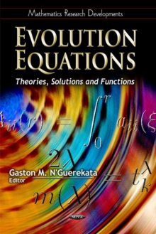 Evolution Equations : Theories, Solutions & Functions, Hardback Book
