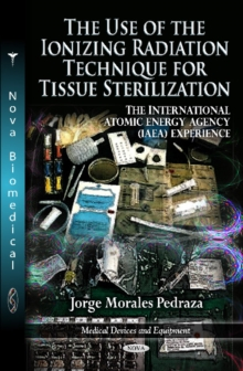 Use of the Ionizing Radiation Technique for Tissue Sterilization : The International Atomic Energy Agency (IAEA) Experience, Hardback Book