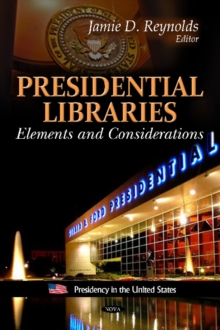 Presidential Libraries : Elements & Considerations, Hardback Book