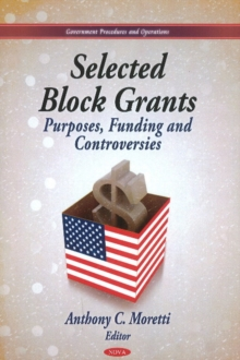 Selected Block Grants : Purposes, Funding & Controversies, Hardback Book