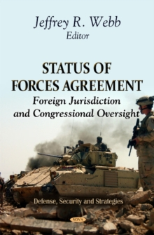 Status of Forces Agreements : Foreign Jurisdiction & Congressional Oversight, Paperback Book