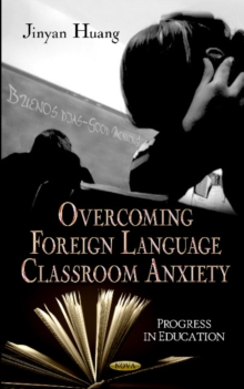Overcoming Anxiety in Foreign Language Classrooms, Hardback Book