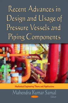 Recent Advances in Design & Usage of Pressure Vessels & Piping Components, Hardback Book