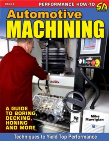 Automotive Machining : A Guide to Boring, Decking, Honing and More, Paperback / softback Book