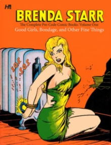 Brenda Starr: The Complete Pre-Code Comic Books : Brenda Starr: The Complete Pre-Code Comic Books Volume 1 Good Girls, Bondage, and Other Fine Things Volume 1, Hardback Book