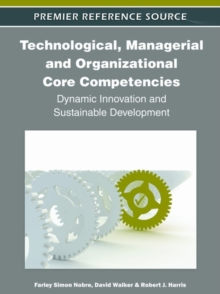 Technological, Managerial and Organizational Core Competencies : Dynamic Innovation and Sustainable Development, Hardback Book