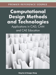 Computational Design Methods and Technologies : Applications in CAD, CAM and CAE Education, Hardback Book