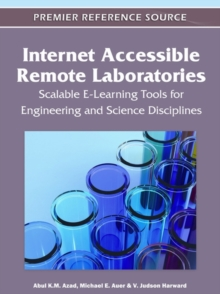 Internet Accessible Remote Laboratories : Scalable E-Learning Tools for Engineering and Science Disciplines, Hardback Book