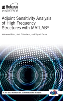 Adjoint Sensitivity Analysis of High Frequency Structures with MATLAB (R), Hardback Book
