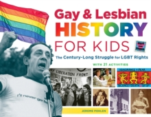 Gay & Lesbian History for Kids : The Century-Long Struggle for LGBT Rights, with 21 Activities, Paperback / softback Book